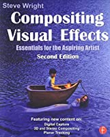 Compositing Visual Effects, Second Edition: Essentials for the Aspiring Artist by Steve Wright(2011-08-25)