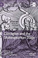 Contagion and the Shakespearean Stage (Palgrave Studies in Literature, Science and Medicine)