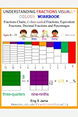 UNDERSTANDING FRACTIONS VISUALLY COLOUR WORKBOOK: Fractions Charts, Colour-coded Fractions, Equivalent Fractions, Decimal Fractions and Percentages ペーパーバック