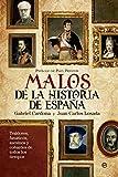 Los Malos Más Malvados De La Historia De España. Traidores, Fanáticos, Asesinos Y Cobardes De Todos Los Tiempos