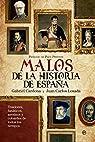 Los Malos Más Malvados De La Historia De España. Traidores, Fanáticos, Asesinos Y Cobardes De Todos Los Tiempos par Cardona Escanero