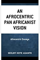 An Afrocentric Pan Africanist Vision: Afrocentric Essays (Critical Africana Studies) Kindle Edition