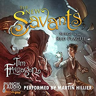 The New Savants: Surge of the Red Plague     Book 1              By:                                                                                                                                 Tim Flanagan                               Narrated by:                                                                                                                                 Martin Hillier,                                                                                        Punch Audio                      Length: 9 hrs and 9 mins     4 ratings     Overall 4.5