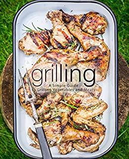 Grilling: A Simple Guide to Grilling Vegetables and Meats (2nd Edition) by [BookSumo Press]