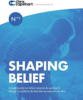Shaping Belief: A study on why we believe what we do and how to change it to point in the direction we want for our lives.