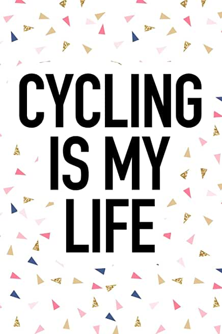 Cycling Is My Life: A 6x9 Inch Matte Softcover Journal Notebook With 120 Blank Lined Pages And A Funny Sports or Cyclist Cover Slogan
