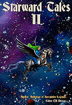 Starward Tales II: Another Anthology of Speculative Legends by [CB Droege]