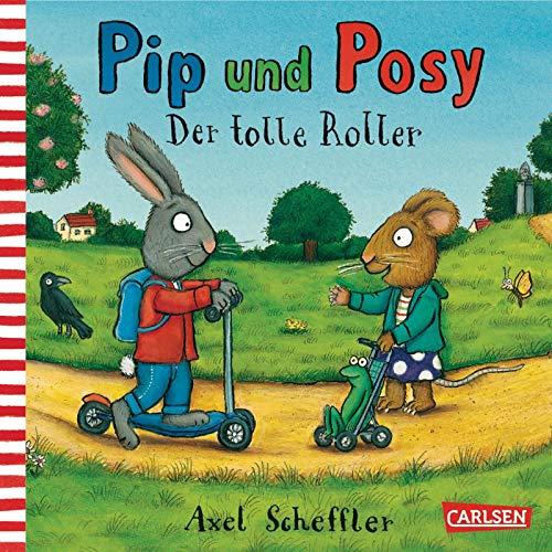Pip und Posy: Der tolle Roller: Bilderbuch für Kinder ab 2 von Axel Scheffler