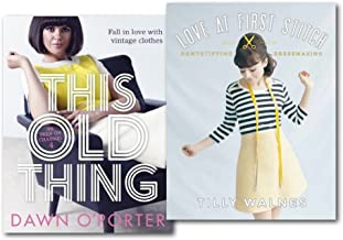Vintage Clothes 2 Books Collection Set, (Channel 4 Series) (This Old Thing: Fall in Love with Vintage Clothes and Love at First Stitch: Demystifying Dressmaking)