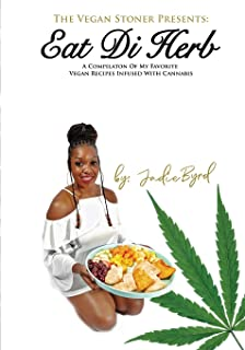 The Vegan Stoner Presents Eat Di Herb: A compilation of my favorite vegan recipes infused with cannabis