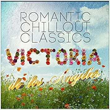 Victoria De Los Angeles: Romantic Chillout Classics