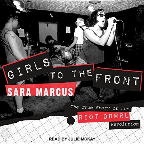 Girls to the Front Audiobook By Sara Marcus cover art