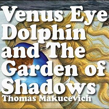 Venus Eye Dolphin and The Garden of Shadows