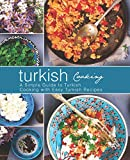 Turkish Cooking: A Simple Guide to Turkish Cooking with Easy Turkish Recipes (2nd Edition)
