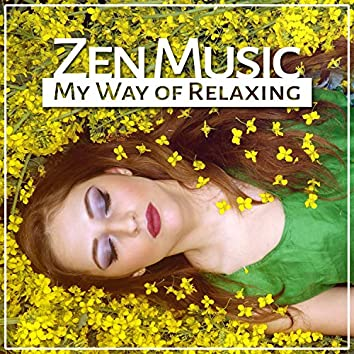 Zen Music: My Way of Relaxing - Healing Sounds of Nature to De-Stress, Relax & Rest, Nice Soothing Music to Feel Better