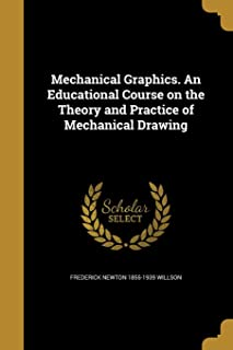 Mechanical Graphics. an Educational Course on the Theory and Practice of Mechanical Drawing