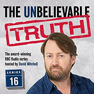 The Unbelievable Truth, Series 16                   By:                                                                                                                                 Jon Naismith,                                                                                        Graeme Garden                               Narrated by:                                                                                                                                 David Mitchell                      Length: 2 hrs and 48 mins     32 ratings     Overall 4.9