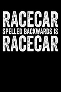 Racecar Spelled Backwards is Racecar: Lined Journal Notebook for Race Car Driving Lovers, Car Enthusiasts, Drag Racers