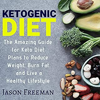 Ketogenic Diet: The Amazing Guide for Keto Diet Plans to Reduce Weight, Burn Fat & Live a Healthy Lifestyle                   By:                                                                                                                                 Jason Freeman                               Narrated by:                                                                                                                                 Betty Johnston                      Length: 1 hr and 13 mins     239 ratings     Overall 4.9