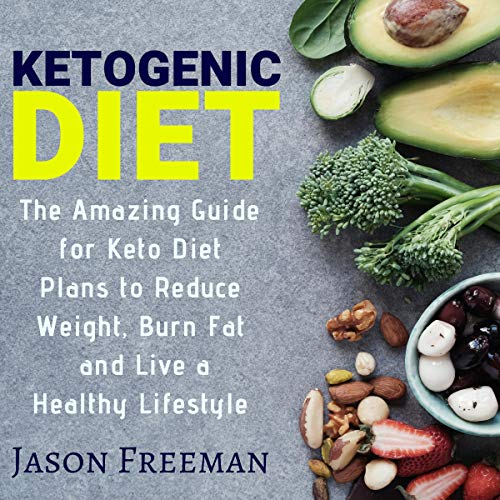 Ketogenic Diet: The Amazing Guide for Keto Diet Plans to Reduce Weight, Burn Fat & Live a Healthy Lifestyle audiobook cover art