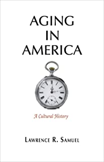 Aging in America: A Cultural History