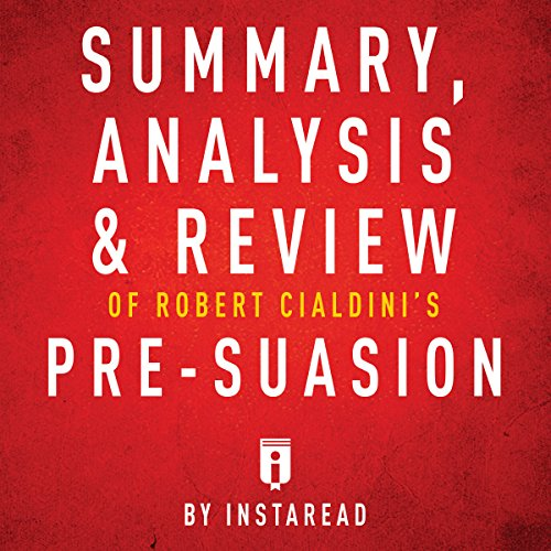 Summary, Analysis & Review of Robert Cialdini's Pre-suasion by Instaread audiobook cover art