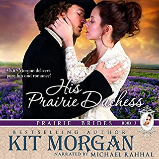 His Prairie Duchess     Prairie Brides, Book Three              By:                                                                                                                                 Kit Morgan                               Narrated by:                                                                                                                                 Michael Rahhal                      Length: 6 hrs and 9 mins     77 ratings     Overall 4.7