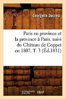 Paris En Province Et La Province a Paris. Suivi Du Chateau de Coppet En 1807. T. 3 (Ed.1831) (Litterature) (French Edition)