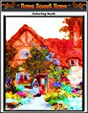 Home Sweet Home Coloring Book: Premium Home Sweet Home coloring book for Those Who Love Home Sweet Home, My Sweet Hom, Nice Little Town, spring ... 69 Pages of High Quality To Color For Adults
