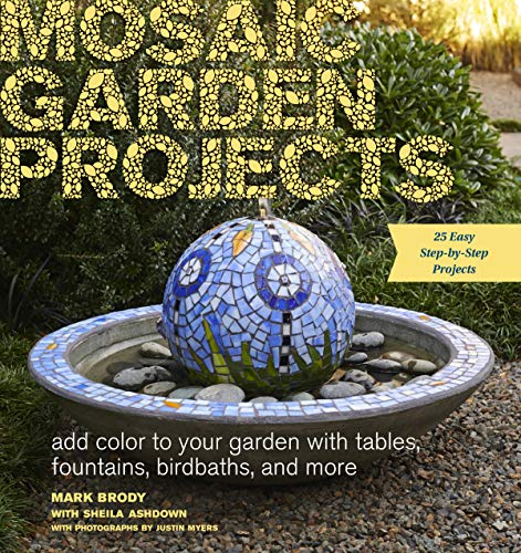Compare Textbook Prices for Mosaic Garden Projects: Add Color to Your Garden with Tables, Fountains, Bird Baths, and More  ISBN 9781604694871 by Brody, Mark,Ashdown, Sheila