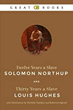 Twelve Years a Slave by Solomon Northup and Thirty Years a Slave by Louis Hughes with Illustrations by Nicholas Tamblyn and Katherine Eglund (Illustrated)