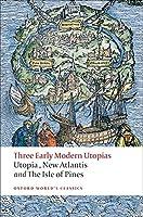 Three Early Modern Utopias: Utopia/ New Atlantis/ The Isle of Pines (Oxford World's Classics)