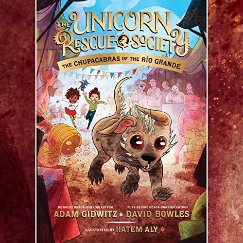 The Chupacabras of the Río Grande: The Unicorn Rescue Society, Book 4