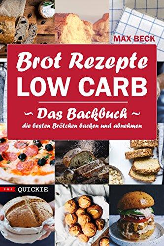 Brot Rezepte LOW CARB Das Backbuch Quickie Die besten Brötchen backen und abnehmen: Eiweißbrot, ketogen, glutenfrei, bei Zöliakie und für Diabetiker geeignet (E.M.S Quickie)