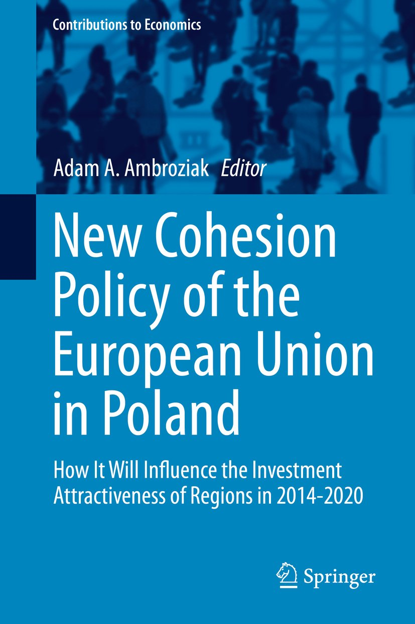 New Cohesion Policy of the European Union in Poland: How It Will Influence the Investment Attractiveness of Regions in 2014-2020 (Contributions to Economics)