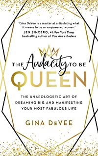 The Audacity To Be Queen: The Unapologetic Art of Dreaming Big and Manifesting Your Most Fabulous Life
