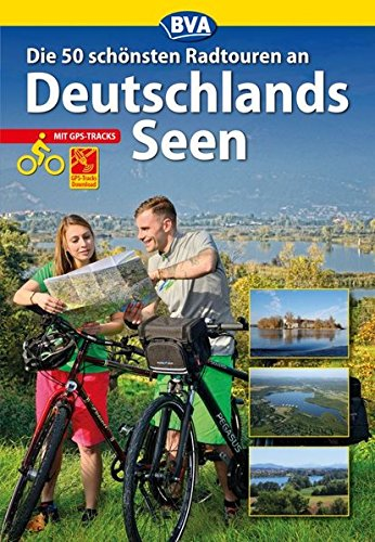 Die 50 schönsten Radtouren an Deutschlands Seen mit GPS-Tracks (Die schönsten Radtouren und Radfernwege in Deutschland)