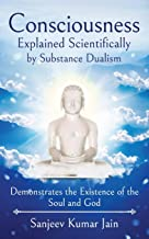 Consciousness Explained Scientifically by Substance Dualism: Demonstrates the Existence of the Soul and God