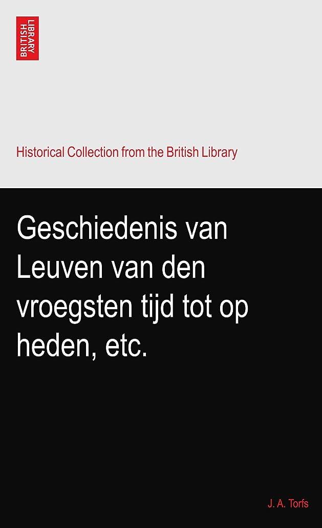 農奴あえぎに対してGeschiedenis van Leuven van den vroegsten tijd tot op heden, etc.