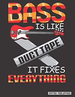 Bass is Like Duct Tape it Fixes Everything: Guitar Bass Tablature Notebook, Songbook. Blank Guitar Sheet Tabs Manuscript J...