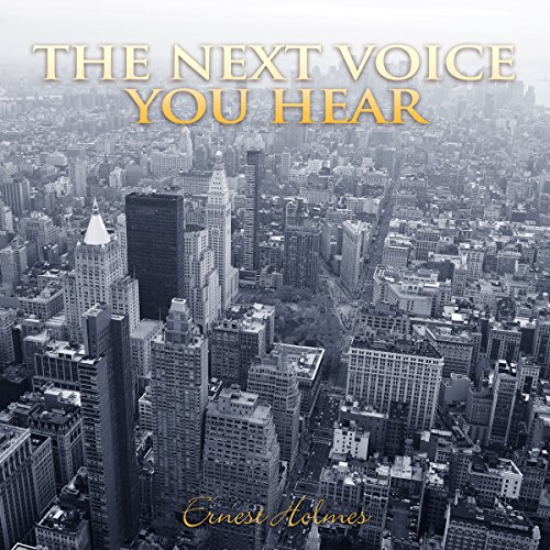 The Next Voice You Hear                   By:                                                                                                                                 Ernest Holmes                               Narrated by:                                                                                                                                 John Marino                      Length: 15 mins     Not rated yet     Overall 0.0