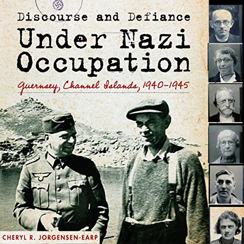 Discourse and Defiance under Nazi Occupation: Guernsey, Channel Islands, 1940-1945 cover art