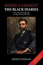 Roger Casement: The Black Diaries - with a study of his background, sexuality, and Irish political life