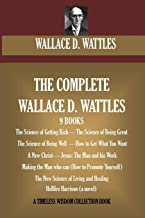 The Complete Wallace D. Wattles: (9 BOOKS) The Science of Getting Rich; The Science of Being Great;The Science of Being We...