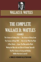 The Complete Wallace D. Wattles: (9 BOOKS) The Science of Getting Rich; The Science of Being Great;The Science of Being Well; How to Get What You ... Harrison (novel) (Timeless Wisdom Collection)