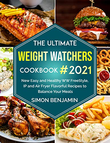 The Ultimate Weight Watchers Cookbook 2021: New Easy and Healthy WW freestyle, IP and Air Fryer Flavorful Recipes to Balance Your Meals (English Edition)