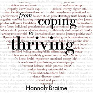 From Coping to Thriving     How to Turn Self-Care into a Way of Life              By:                                                                                                                                 Hannah Braime                               Narrated by:                                                                                                                                 Stephanie Murphy                      Length: 5 hrs and 1 min     5 ratings     Overall 4.4