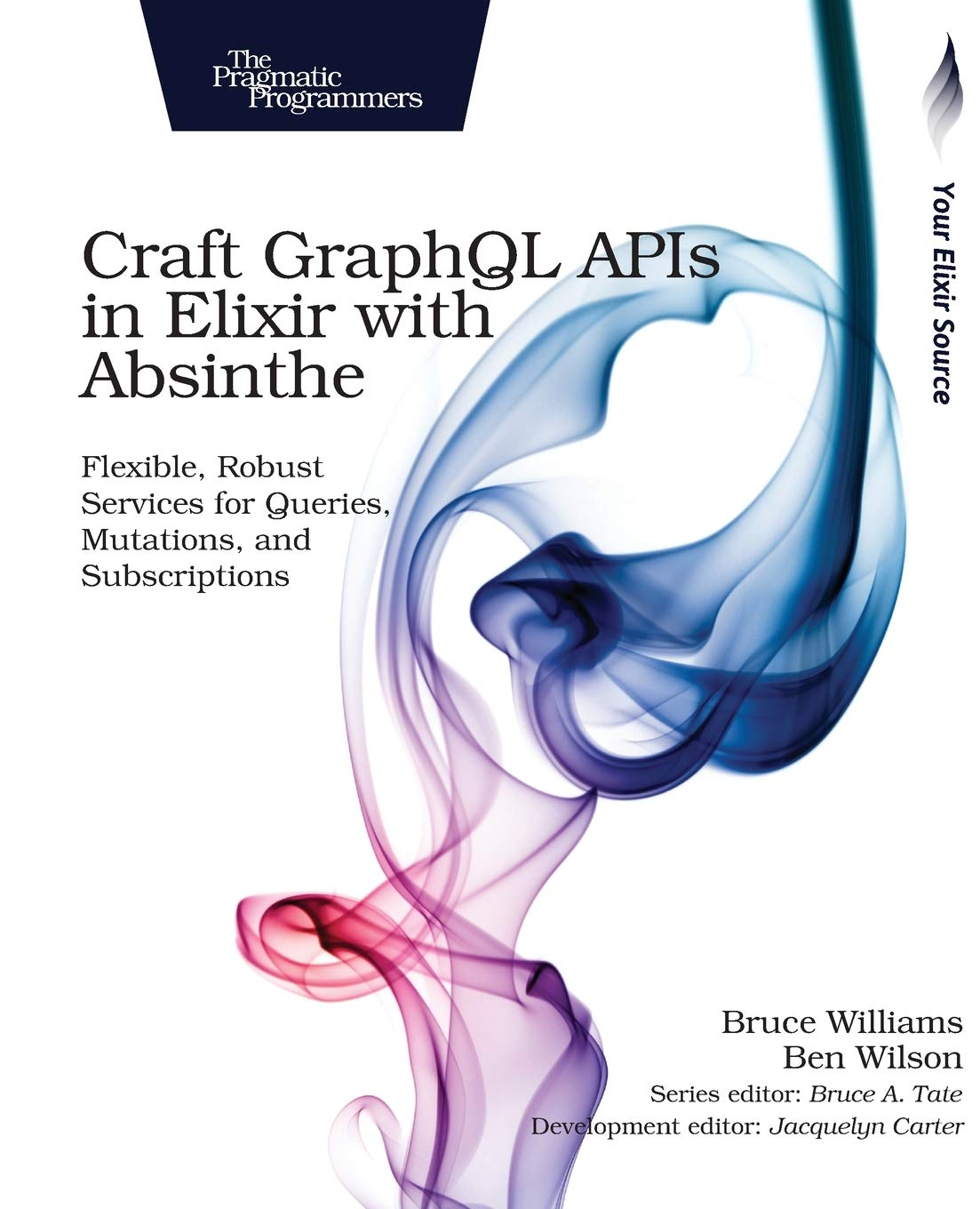 Williams, B: Craft GraphQL APIs In Elixir With Absinthe: Flexible, Robust Services For Queries, Mutations, And Subscriptions