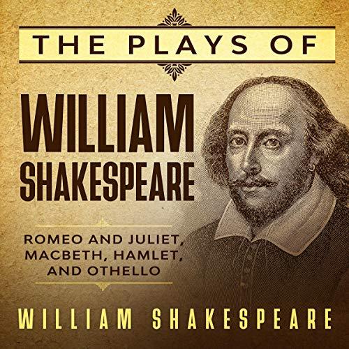 The Plays of William Shakespeare - Romeo and Juliet, Macbeth, Hamlet and Othello Titelbild