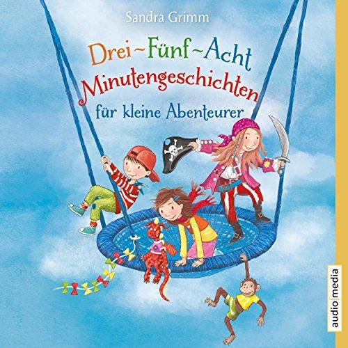 Drei-Fünf-Acht-Minutengeschichten für kleine Abenteurer audiobook cover art